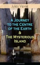 A Journey to the Centre of the Earth & The Mysterious Island (Illustrated) ebook by Jules Verne