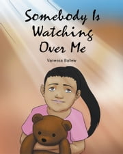 Somebody Is Watching Over Me ebook by Vanessa Ballew