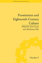 Prostitution and Eighteenth-Century Culture - Sex, Commerce and Morality ebook by Ann Lewis,Markman Ellis