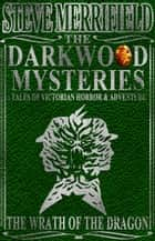 The Darkwood Mysteries: The Wrath of the Dragon ebook by Steve Merrifield