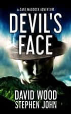 Devil's Face - A Dane Maddock Adventure ebook by David Wood, Stephen John
