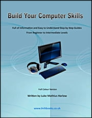 Build Your Computer Skills ebook by Luke Mathius Harlow