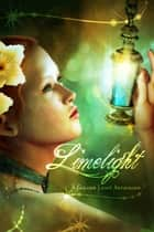Limelight - A Golden Light Anthology ebook by Edward W. Robertson, T.K. Richardson, Sergio Palumbo,...