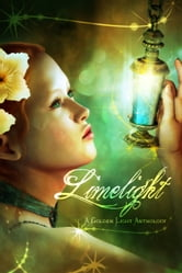 Limelight - A Golden Light Anthology ebook by Edward W. Robertson,Sergio Palumbo,Larissa Hinton,John Grover,Ela Lond,James S. Dorr,Jessica B. Zeidler,Katy Huth Jones,Alexandra Baker,Catriel Ceballos,Bill Blume,Domyelle Rhyse