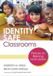 Identity Safe Classrooms - Places to Belong and Learn ebook by Dr. Dorothy M. Steele,Esther Rebecca (Becki) Cohn-Vargas