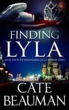 Finding Lyla (Book Ten In The Bodyguards Of L.A. County Series) ebook by Cate Beauman