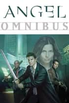 Angel Omnibus ebook by Joss Whedon, Various