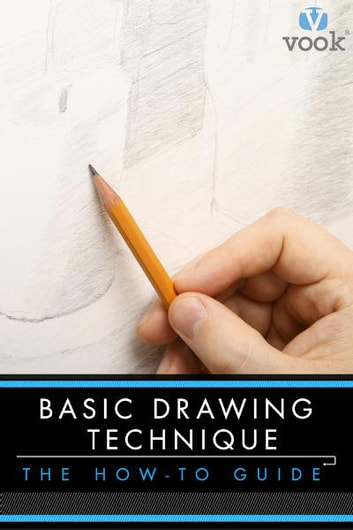 Basic Drawing Technique: The How-to Guide ebook by Vook