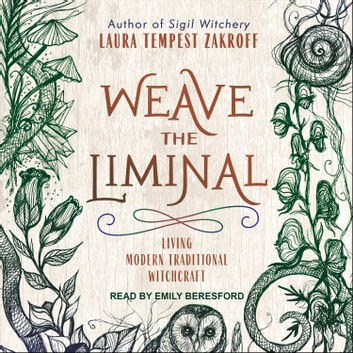 Weave the Liminal - Living Modern Traditional Witchcraft audiobook by Laura Tempest Zakroff