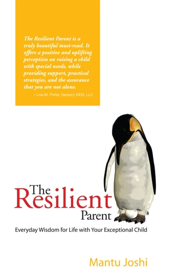 The Resilient Parent - Everyday Wisdom for Life with Your Exceptional Child ebook by Mantu Joshi