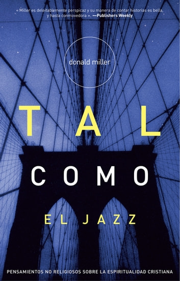 Tal como el Jazz - Nonreligious Thoughts on Christian Spirituality ebook by Donald Miller