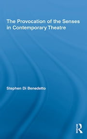 The Provocation of the Senses in Contemporary Theatre ebook by Stephen Di Benedetto