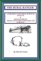 The Rural Ranger: A Suburban and Urban Survival Manual & Field Guide of Traps and Snares for Food and Survival ebook by Ron Foster