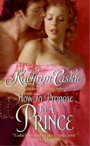 How to Propose to a Prince ebook by Kathryn Caskie