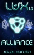 Lux 1.3 Alliance - The Lux Series ebook by Jalex Hansen