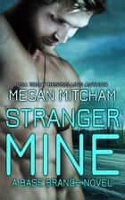 Stranger Mine - A Base Branch Novel ebook by