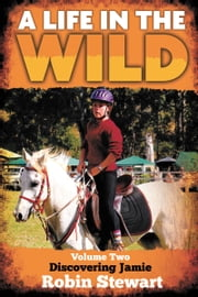 A Life in the Wild Volume Two Discovering Jamie ebook by Robin Stewart