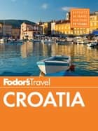 Fodor's Croatia - with a Side Trip to Montenegro ebook by Fodor's Travel Guides