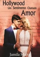 Hollywood. Um Sentimento Chamado Amor ebook by Jamila Mafra