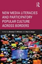New Media Literacies and Participatory Popular Culture Across Borders ebook by Bronwyn Williams, Amy A. Zenger