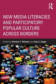 New Media Literacies and Participatory Popular Culture Across Borders ebook by Bronwyn Williams,Amy A. Zenger
