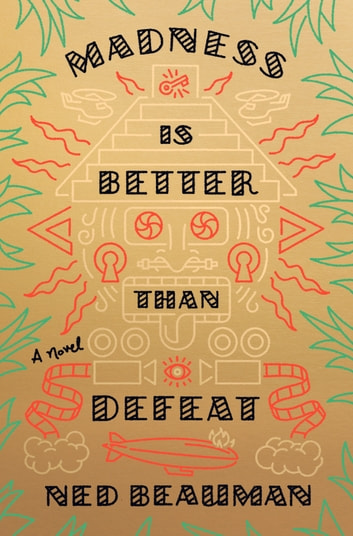 Madness is better than defeat ebook by ned beauman 9780385353007 madness is better than defeat a novel ebook by ned beauman fandeluxe Image collections