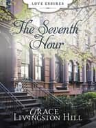 The Seventh Hour ebook by Grace Livingston Hill