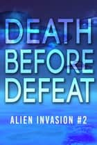 Death Before Defeat - Alien Invasion #2 ebook by Patty Jansen, Harvey Stanbrough, Robert Jeschonek,...