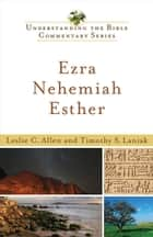 Ezra, Nehemiah, Esther (Understanding the Bible Commentary Series) ebook by Leslie C. Allen,Timothy S. Laniak