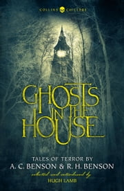 Ghosts in the House: Tales of Terror by A. C. Benson and R. H. Benson (Collins Chillers) ebook by A. C. Benson, R. H. Benson, Hugh Lamb