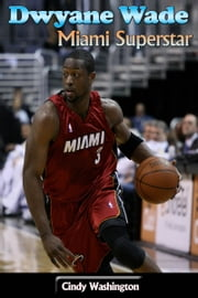 Dwyane Wade - Miami Superstar ebook by Cindy Washington
