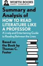 Summary and Analysis of How to Read Literature Like a Professor - Based on the Book by Thomas C. Foster ebook by Worth Books