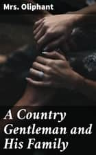 A Country Gentleman and His Family ebook by