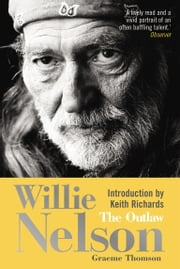 Willie Nelson - The Outlaw ebook by Graeme Thomson