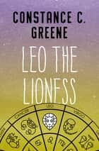 Leo the Lioness ebook by Constance C. Greene