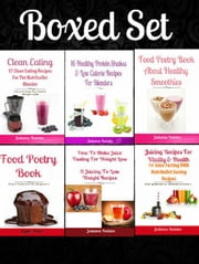 Box Set: 16 Healthy Protein Shakes Low Calorie Recipes Blenders + Food Poetry Book Paleo Diet Beginners +Food Poetry Smoothie + 17 Healthy Protein Shakes & Low Calorie Recipes For Blenders ebook by Juliana Baldec