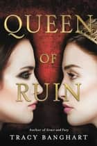Queen of Ruin ebook by Tracy Banghart