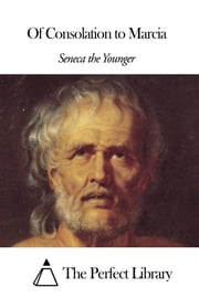 Of Consolation to Marcia ebook by Seneca the Younger