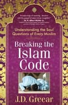 Breaking the Islam Code ebook by J.D. Greear