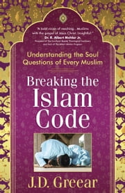 Breaking the Islam Code - Understanding the Soul Questions of Every Muslim ebook by J.D. Greear