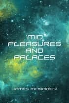 'Mid Pleasures and Palaces ebook by James McKimmey