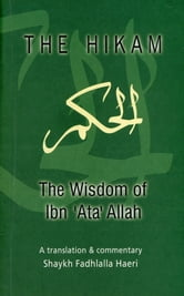 The Hikam - The Wisdom of Ibn `Ata 'Allah ebook by Shaykh Fadhlalla Haeri