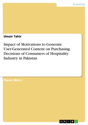 Impact of Motivations to Generate User-Generated Content on Purchasing Decisions of Consumers of Hospitality Industry in Pakistan ebook by Umair Tahir
