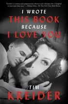 I Wrote This Book Because I Love You - Essays ebook by Tim Kreider