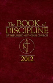 The Book of Discipline of The United Methodist Church 2012 ebook by Cropsey