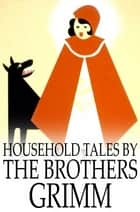 Household Tales by the Brothers Grimm ebook by Jacob Grimm, Wilhelm Grimm, Margaret Hunt