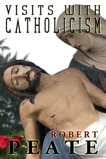 Visits With Catholicism ebook by Robert Peate