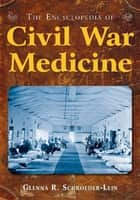 The Encyclopedia of Civil War Medicine ebook by Glenna R. Schroeder-Lein
