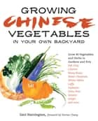 Growing Chinese Vegetables in Your Own Backyard ebook by Geri Harrington