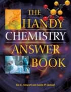 The Handy Chemistry Answer Book ebook by Justin P. Lomont, Ian C. Stewart